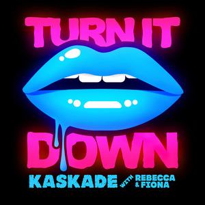 KASKADE/REBECCA & FIONA - Turn It Down