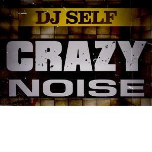 DJ SELF - Crazy Noize The New Mix