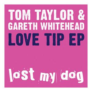 TAYLOR, Tom/GARETH WHITEHEAD - Love Tip EP