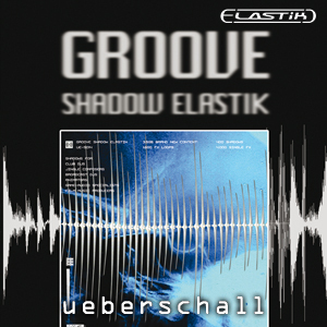 UEBERSCHALL - Groove Shadow Elastik (Sample Pack Elastik Soundbank)