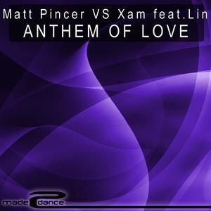 PINCER, Matt vs XAM feat LIN - Anthem Of Love
