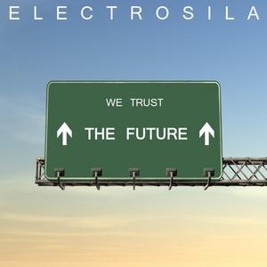 ELECTROSILA - We Trust In The Future