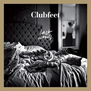 CLUBFEET - Last Words