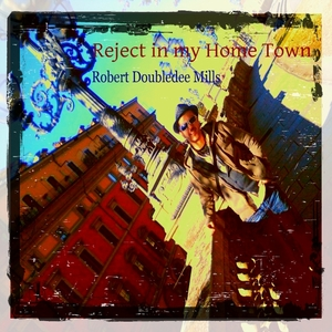 ROBERT DOUBLEDEE MILLS - Reject In My Home Town