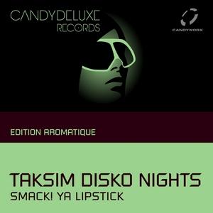SMACK YA LIPSTICK - Taksim Disko Nights