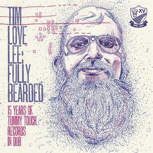 LOVE LEE, Tim/VARIOUS - Fully Bearded (15 Years Of Tummy Touch Records In Dub)