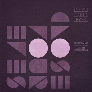 MIGS, Miguel feat MESHELL NDEGEOCELLO - Close Your Eyes