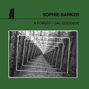 SOPHIE BARKER - A Forest / Say Goodbye