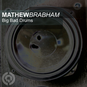 BRABHAM, Mathew - Big Bad Drums
