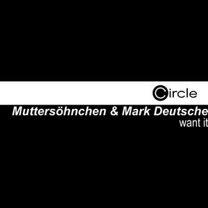 MUTTERSOHNCHEN & MARK DEUTSCHE - Want It