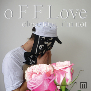 O F F LOVE - Close to U