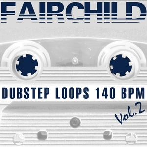 FAIRCHILD - Dubstep Loops 140 BPM (Volume 2 Special DJ Tools)