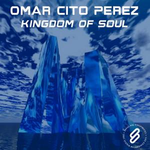 PEREZ, Omar Cito - Kingdom Of Soul