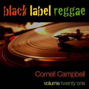 CAMPBELL, Cornell - Black Label Reggae - Cornell Campbell Vol 21