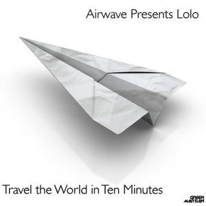 AIRWAVE presents LOLO - Travel The World In 10 Minutes