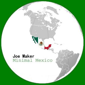 MAKER, Joe - Minimal Mexico