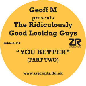 GEOFF M presents THE RIDICULOUSLY GOOD LOOKING GUYS - You Better (Part Two)