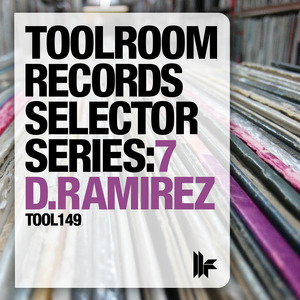D RAMIREZ/VARIOUS - Toolroom Records Selector Series: 7 D Ramirez (unmixed tracks)