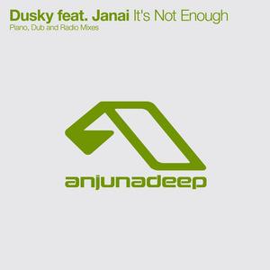 DUSKY feat JANAI - It's Not Enough (The remixes)