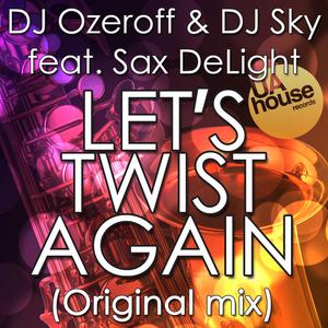 DJ OZEROFF/DJ SKY feat SAX DELIGHT - Let's Twist Again
