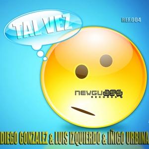 GONZALEZ, Diego/LUIS IZQUIERDO/INIGO URBINA - Tal Vez