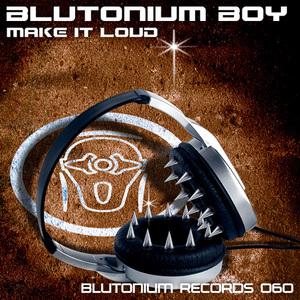 BLUTONIUM BOY - Make It Loud