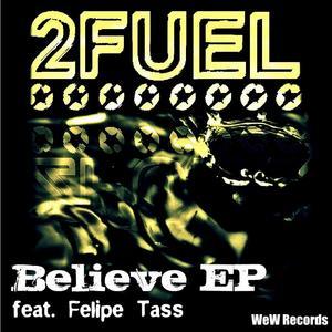 2FUEL feat FELIPE TASS - Believe EP