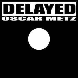 METZ, Oscar - Delayed