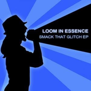 LOOM IN ESSENCE - Smack That Glitch EP