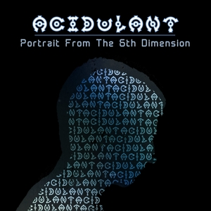 ACIDULANT - Portrait From The 6Th Dimension
