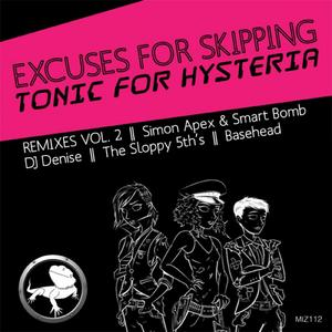 EXCUSES FOR SKIPPING - Tonic For Hysteria (Remixes Vol 2)
