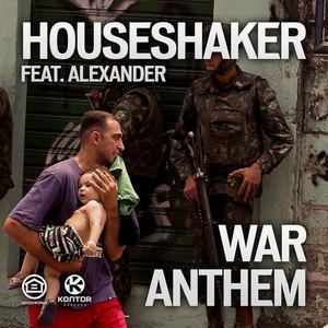 HOUSESHAKER feat ALEXANDER - War Anthem