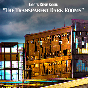 KOSIK, Jakub Rene - The Transparent Dark Rooms