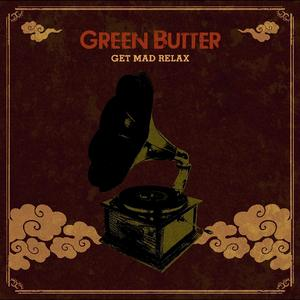 GREEN BUTTER - Get Mad Relax