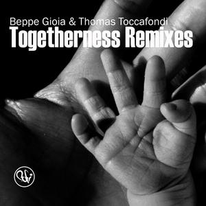 GIOIA, Beppe/THOMAS TOCCAFONDI - Togetherness (remixes)