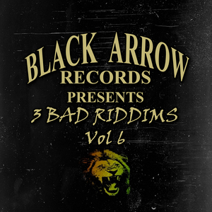 VARIOUS - Black Arrow Presents 3 Bad Riddim Vol 6
