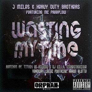 HEAVY DUTY BROTHERS/J MILES/MC FREEFLOW - Wasting My Time
