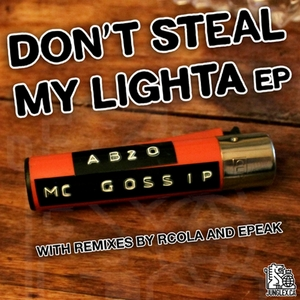 AB2O feat MC GOSSIP - Don't Steal My Lighter EP
