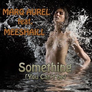 AUREL, Marq feat MEESHAILL - Something (You Can't Be)