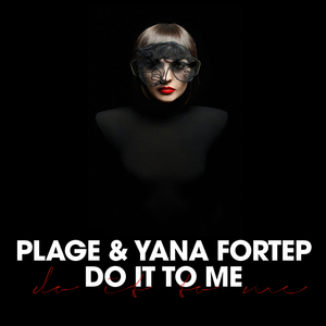 PLAGE/YANA FORTEP - Do It To Me