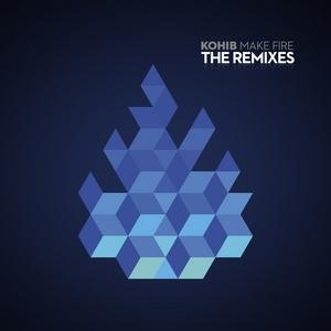 KOHIB - Make Fire - The Remixes