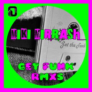 MIRRASH, Miki - Get Funk RMXS