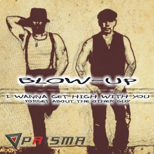 BLOW UP - I Wanna Get High With You (Forget About The Other Guy)