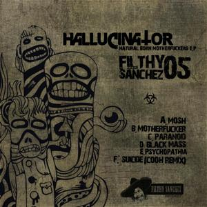 HALLUCINATOR - Filthy Sanchez 05: Natural Born Motherfuckers EP