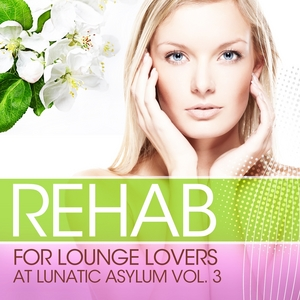 VARIOUS - Rehab For Lounge Lovers At Lunatic Asylum Vol 3 (100% Of The Biggest Chill Out & Lounge Relaxations)