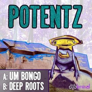 POTENTZ - Um Bongo/Deep Roots