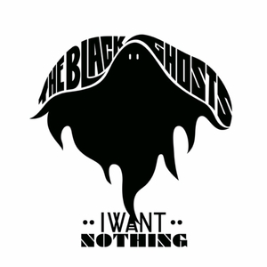 BLACK GHOSTS, The - I Want Nothing