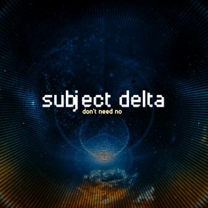 SUBJECT DELTA - Don't Need No