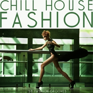 VARIOUS - Chill House Fashion