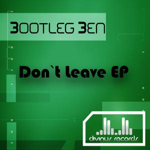 BOOTLEG BEN - Don't Leave